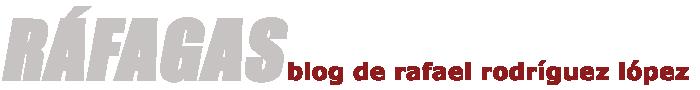 Ráfagas · Blog de Rafael Rodríguez López en Gentedigital.es